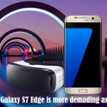 Samsung Galaxy S7 Edge is more demading as Galaxy S7